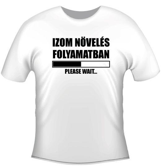efa31d1693 Hobby póló - Izom növelés folyamatban - Ajándéktárgyak, Egyedi ...